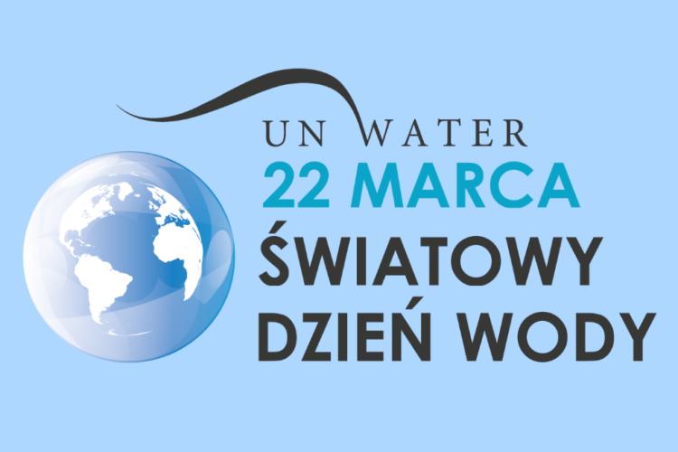 Światowy Dzień Wody 2021 – doceniajmy ją każdego dnia